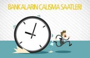 Banka Açılış Kapanış Saatleri