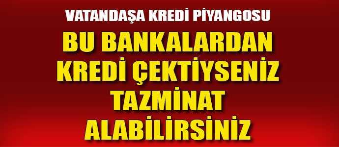 BANKALARDAN TAZMİNAT ALMA HAKKINIZ DOĞDU