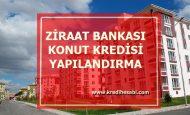 Ziraat Bankası Konut Kredisi Yapılandırma