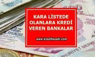Kara Listede Olanlara Kredi Veren Bankalar( SİCİLİ BOZUK OLANA KREDİ)
