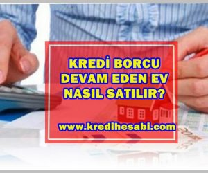 Kredi Borcu Devam Eden Evin Satılması