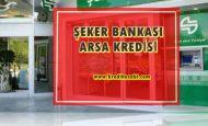 Şeker Bankası Arsa Kredisi