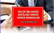 Gelir Belgesiz Kefilsiz Kredi Veren Bankalar