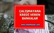 Çalışmayanlara Kredi Veren Bankalar