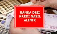 Banka Dışı Kredi Nasıl Alınır?