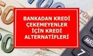 Bankadan Kredi Çekemeyenler İçin Çözüm Önerileri