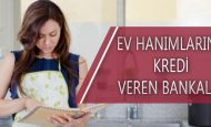 Çalışmayan Ev Hanımlarına Kredi Veren Bankalar