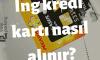 ING Bank Kredi Kartı Alma Şartları ve Başvurusu