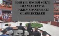 1999 YILI ÖNCESİ SGK'LI OLANLAR EYT'YE TAKILMADAN EMEKLİ OLABİLECEKLER